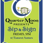 Quarter Moon Books – Sip & Sign – Friday July 10th
